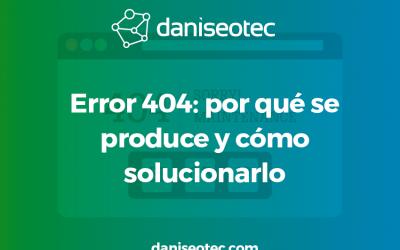 Error 404: por qué se produce y cómo solucionarlo