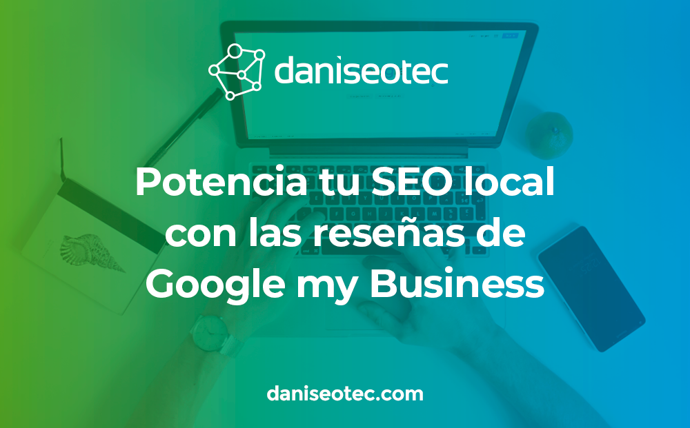 Potencia tu SEO local con las reseñas Google My Business
